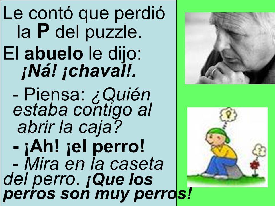 Le contó que perdió la P del puzzle. El abuelo le dijo: ¡Ná! ¡chaval!.