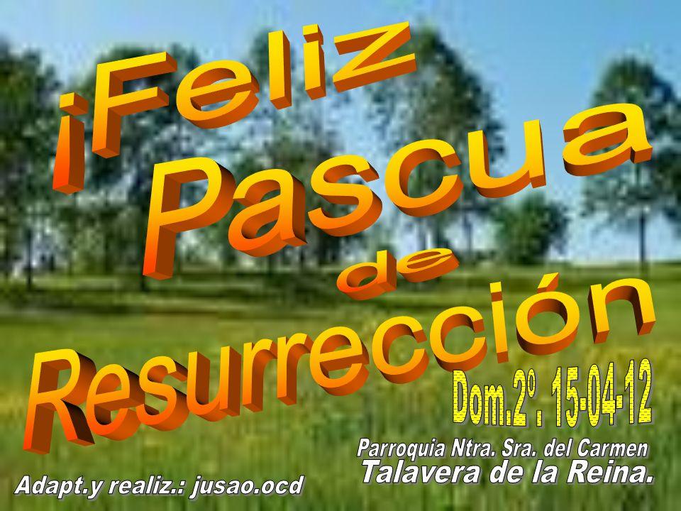 ¡Feliz Pascua Resurrección Dom.2º. 15-04-12 de