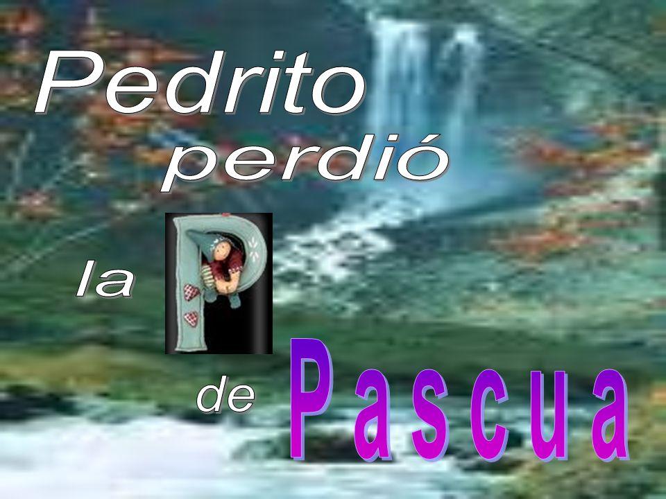 Pedrito perdió la P a s c u a de
