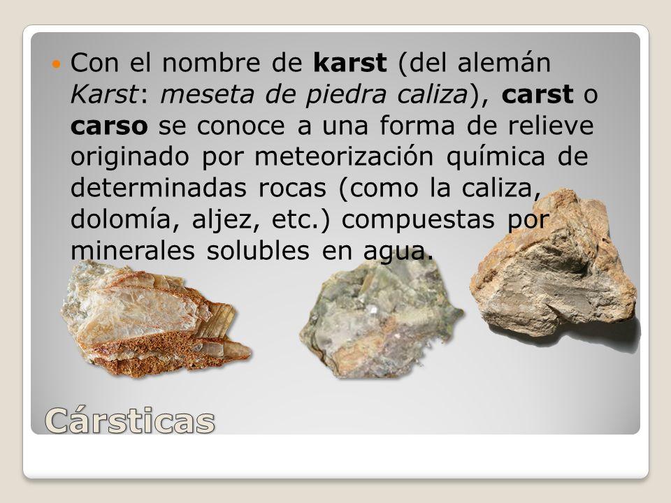 Con el nombre de karst (del alemán Karst: meseta de piedra caliza), carst o carso se conoce a una forma de relieve originado por meteorización química de determinadas rocas (como la caliza, dolomía, aljez, etc.) compuestas por minerales solubles en agua.
