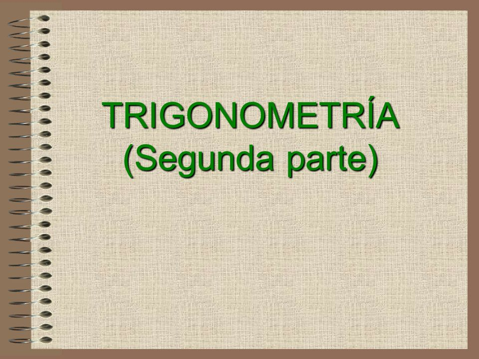 TRIGONOMETRÍA (Segunda parte)