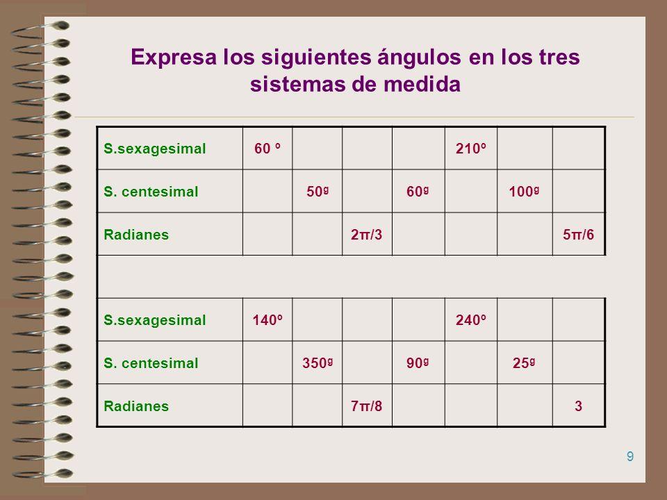 Expresa los siguientes ángulos en los tres sistemas de medida