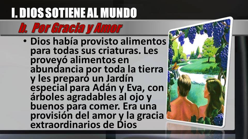 I. DIOS SOTIENE AL MUNDO b. Por Gracia y Amor