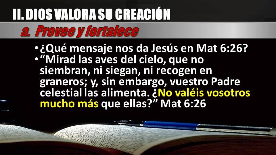 II. DIOS VALORA SU CREACIÓN a. Provee y fortalece