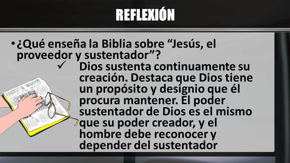 REFLEXIÓN ¿Qué enseña la Biblia sobre Jesús, el proveedor y sustentador