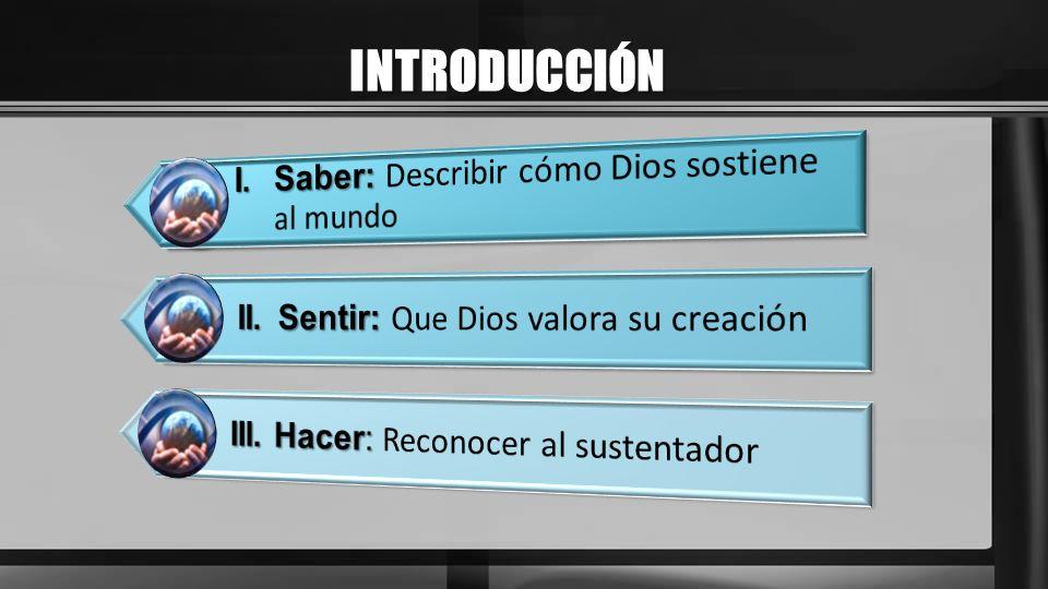 INTRODUCCIÓN I. Saber: Describir cómo Dios sostiene al mundo