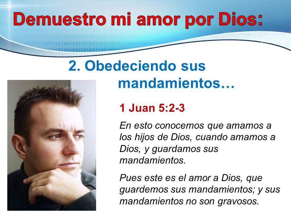 2. Obedeciendo sus mandamientos…