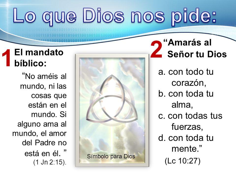 2 1 Lo que Dios nos pide: El mandato bíblico: a. con todo tu corazón,