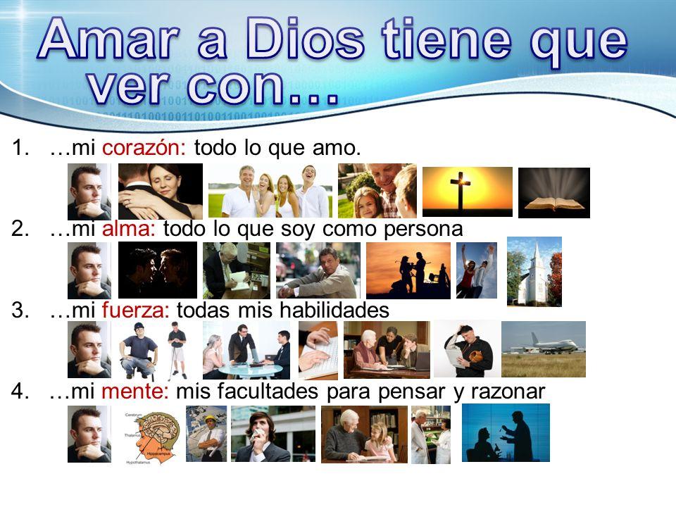 ver con… Amar a Dios tiene que …mi corazón: todo lo que amo.