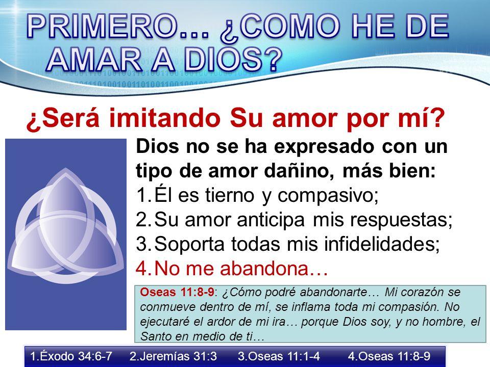 PRIMERO… ¿COMO HE DE AMAR A DIOS ¿Será imitando Su amor por mí