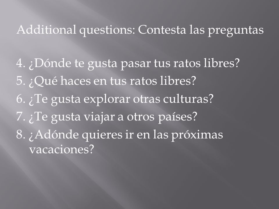 Additional questions: Contesta las preguntas