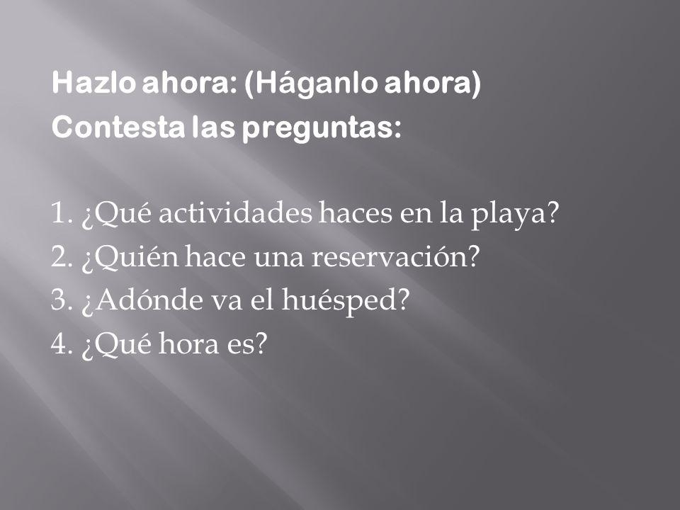 Hazlo ahora: (Háganlo ahora) Contesta las preguntas: 1