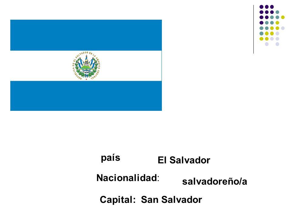 país El Salvador Nacionalidad: salvadoreño/a Capital: San Salvador