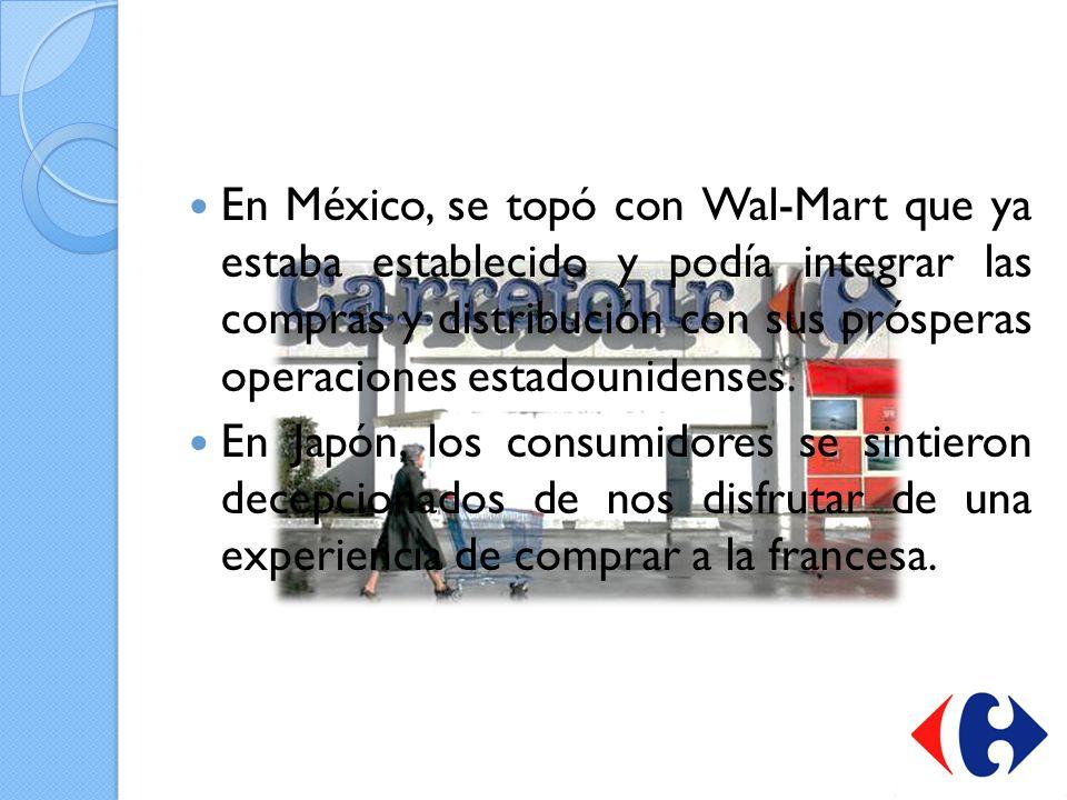 En México, se topó con Wal-Mart que ya estaba establecido y podía integrar las compras y distribución con sus prósperas operaciones estadounidenses.
