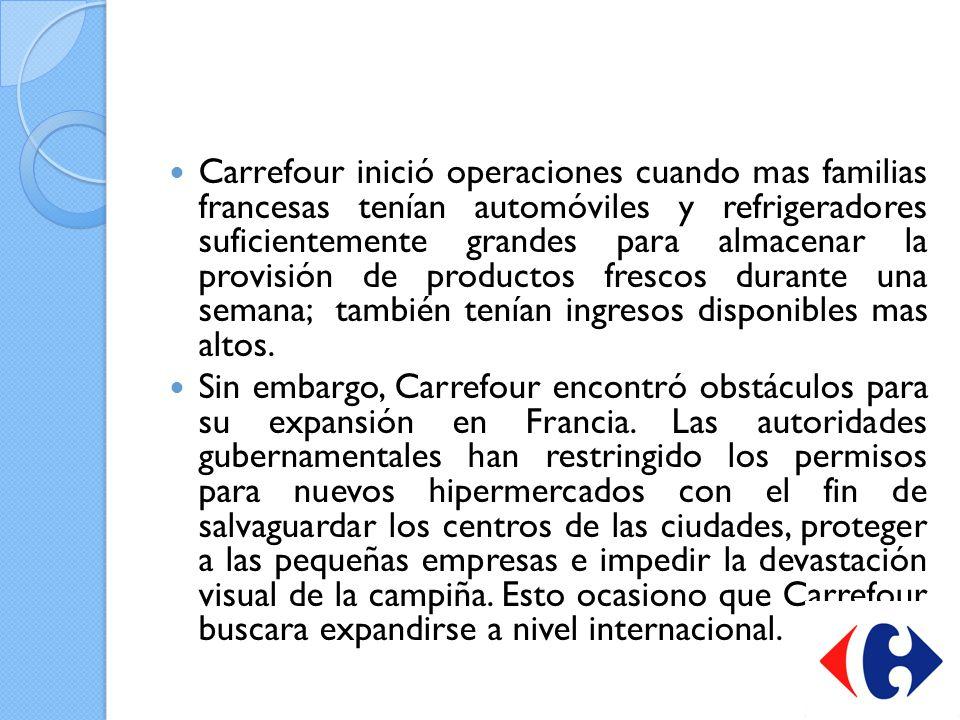Carrefour inició operaciones cuando mas familias francesas tenían automóviles y refrigeradores suficientemente grandes para almacenar la provisión de productos frescos durante una semana; también tenían ingresos disponibles mas altos.
