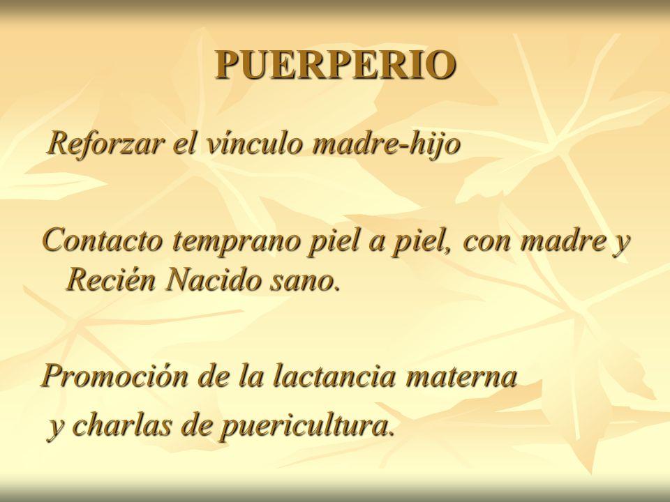 PUERPERIO Reforzar el vínculo madre-hijo. Contacto temprano piel a piel, con madre y Recién Nacido sano.