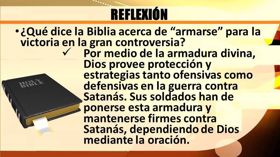 REFLEXIÓN ¿Qué dice la Biblia acerca de armarse para la victoria en la gran controversia
