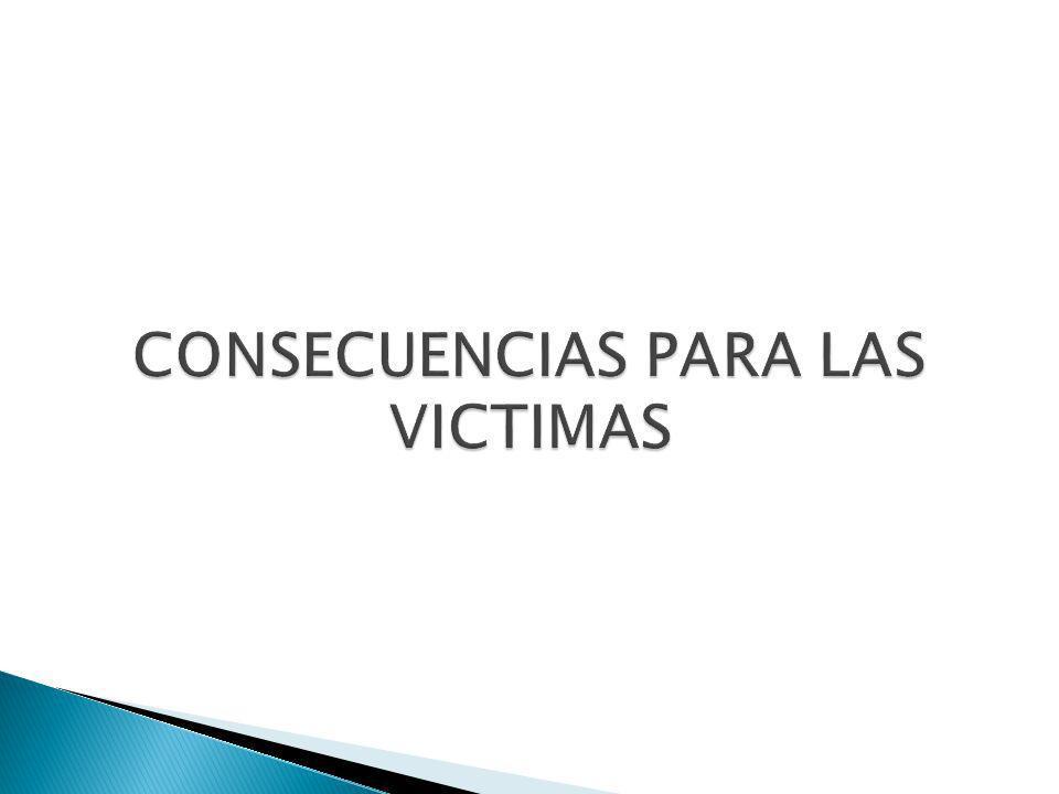 CONSECUENCIAS PARA LAS VICTIMAS