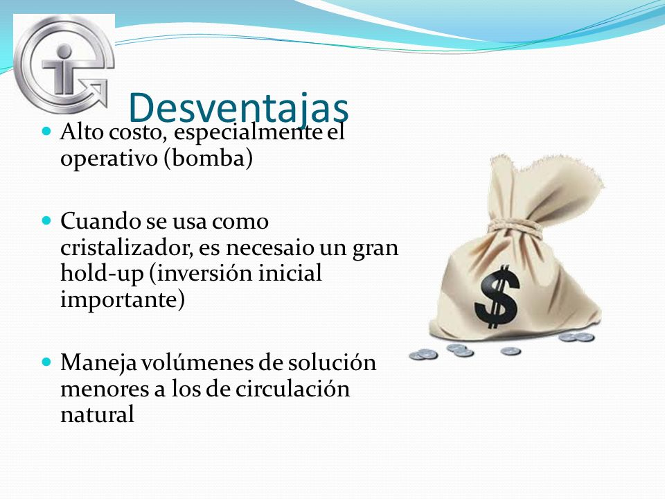Desventajas Alto costo, especialmente el operativo (bomba)