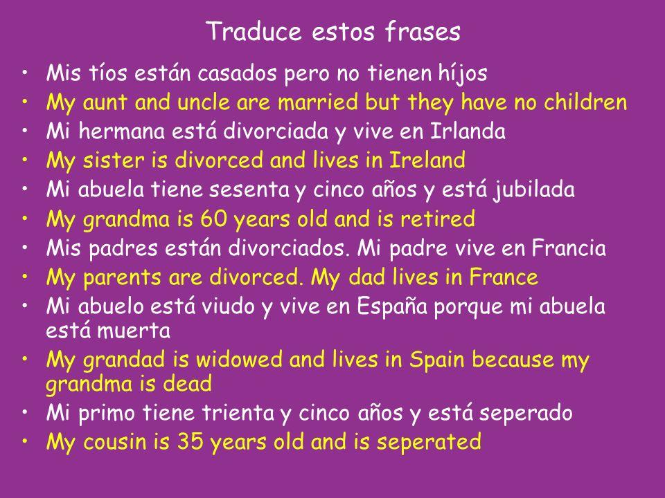 Traduce estos frases Mis tíos están casados pero no tienen híjos