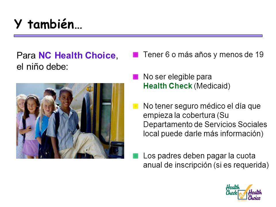 Y también… Para NC Health Choice, el niño debe: