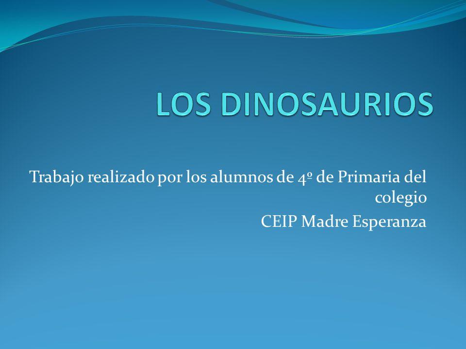 LOS DINOSAURIOS Trabajo realizado por los alumnos de 4º de Primaria del colegio.