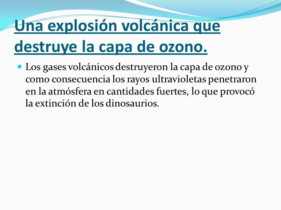 Una explosión volcánica que destruye la capa de ozono.