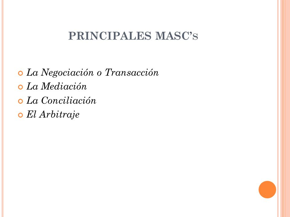 PRINCIPALES MASC's La Negociación o Transacción La Mediación