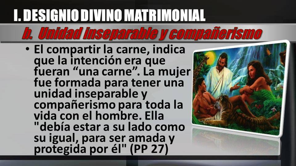 I. DESIGNIO DIVINO MATRIMONIAL b. Unidad inseparable y compañerismo