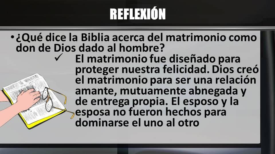 REFLEXIÓN ¿Qué dice la Biblia acerca del matrimonio como don de Dios dado al hombre