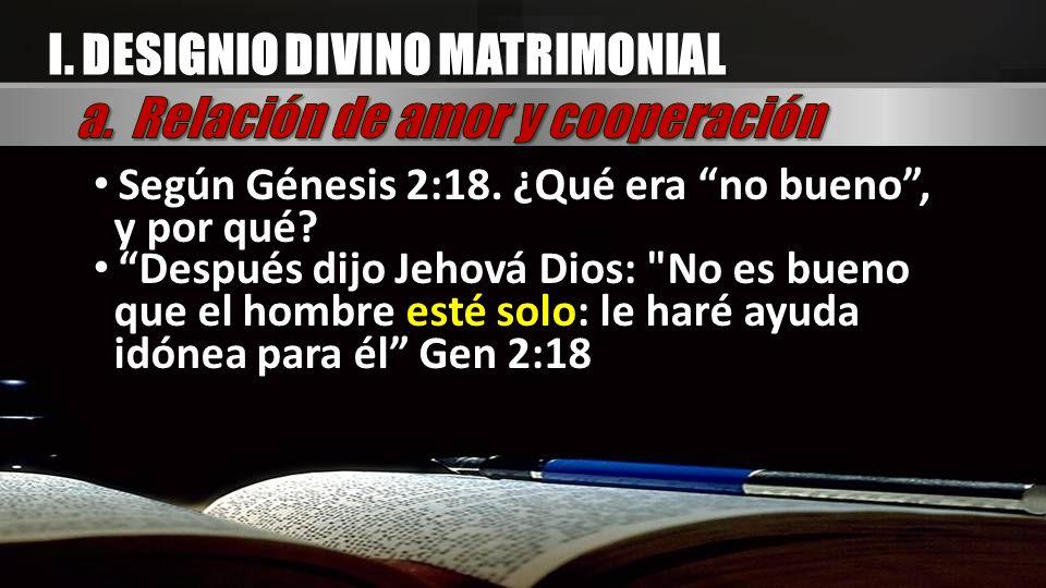 I. DESIGNIO DIVINO MATRIMONIAL a. Relación de amor y cooperación