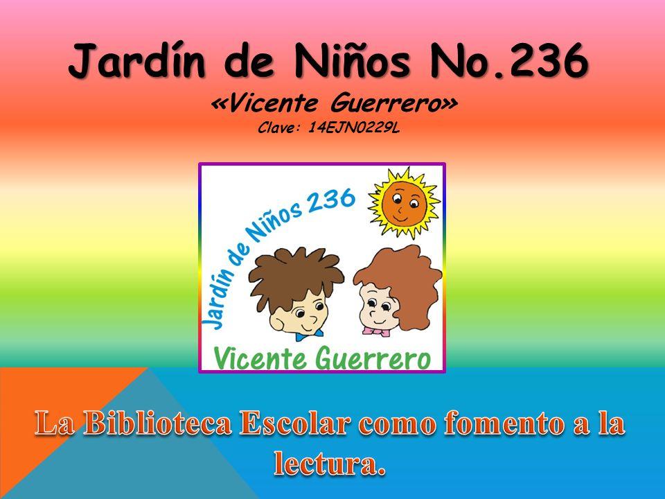 Jardín de Niños No.236 «Vicente Guerrero» Clave: 14EJN0229L