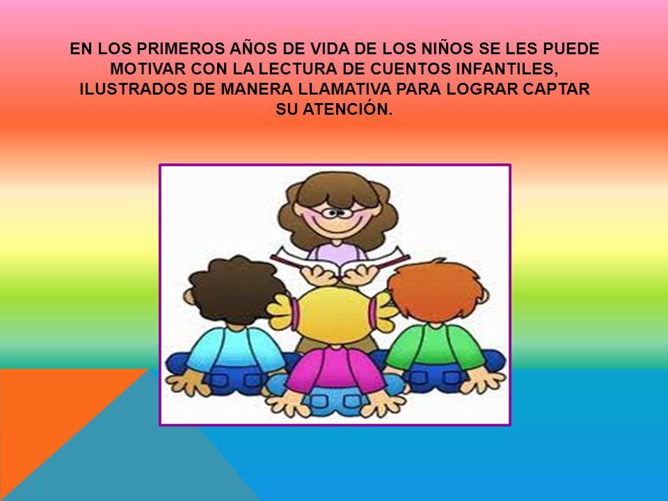 En los primeros años de vida de los niños se les puede motivar con la lectura de cuentos infantiles, ilustrados de manera llamativa para lograr captar su atención.