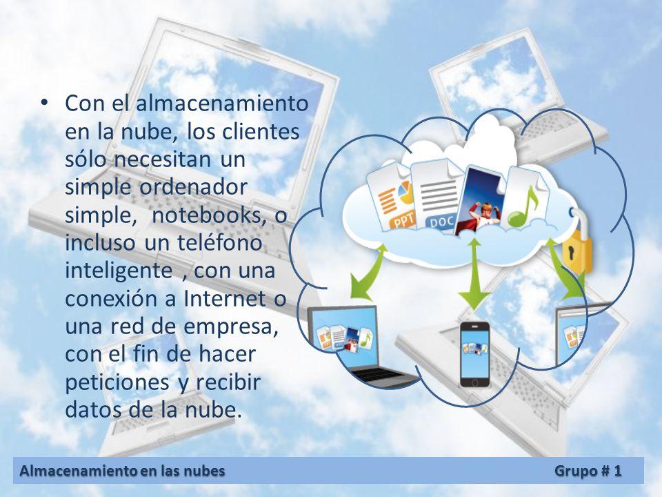 Con el almacenamiento en la nube, los clientes sólo necesitan un simple ordenador simple, notebooks, o incluso un teléfono inteligente , con una conexión a Internet o una red de empresa, con el fin de hacer peticiones y recibir datos de la nube.