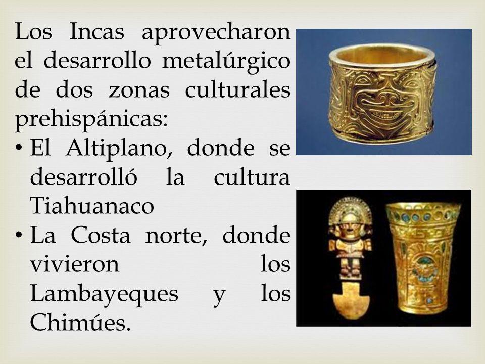Los Incas aprovecharon el desarrollo metalúrgico de dos zonas culturales prehispánicas: