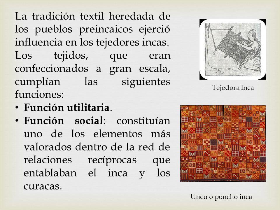 La tradición textil heredada de los pueblos preincaicos ejerció influencia en los tejedores incas.
