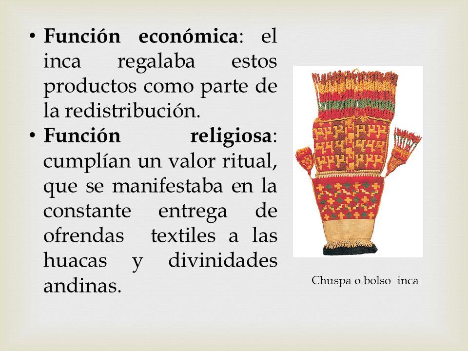 Función económica: el inca regalaba estos productos como parte de la redistribución.