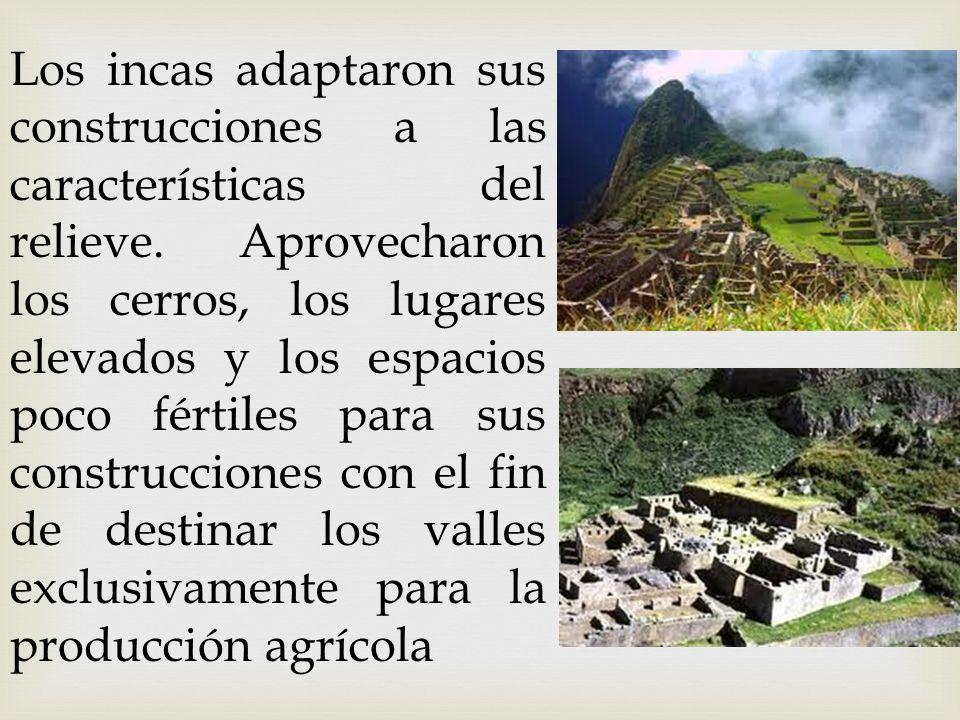 Los incas adaptaron sus construcciones a las características del relieve.