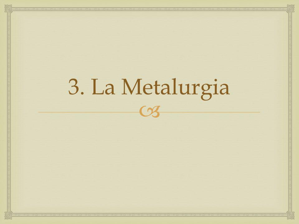 3. La Metalurgia