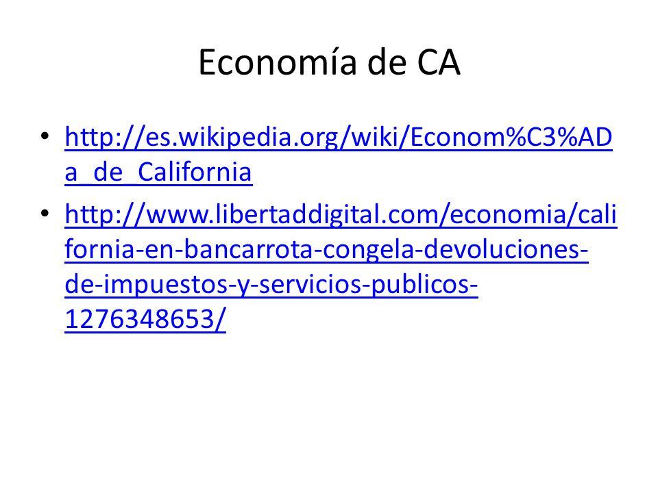 Economía de CA http://es.wikipedia.org/wiki/Econom%C3%ADa_de_California.