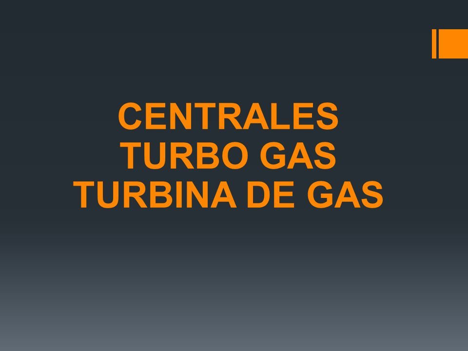 CENTRALES TURBO GAS TURBINA DE GAS
