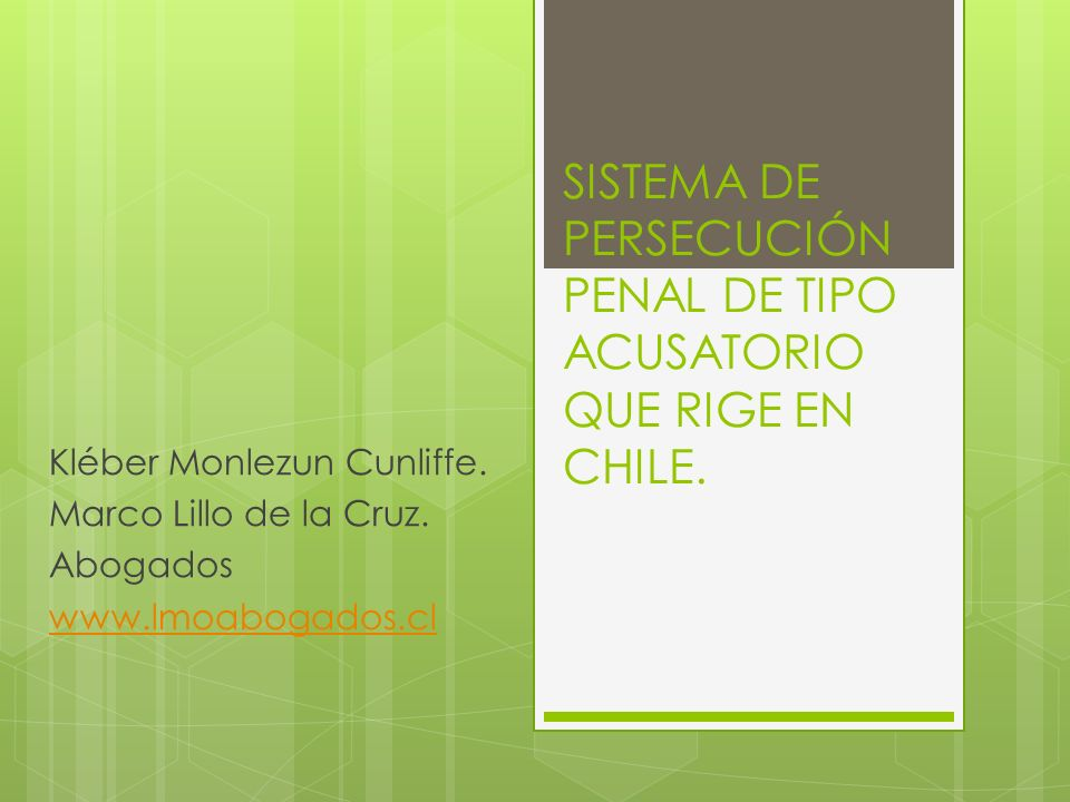 SISTEMA DE PERSECUCIÓN PENAL DE TIPO ACUSATORIO QUE RIGE EN CHILE.