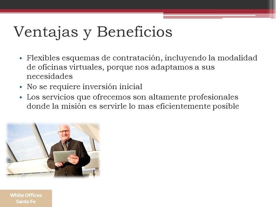 Ventajas y Beneficios Flexibles esquemas de contratación, incluyendo la modalidad de oficinas virtuales, porque nos adaptamos a sus necesidades.