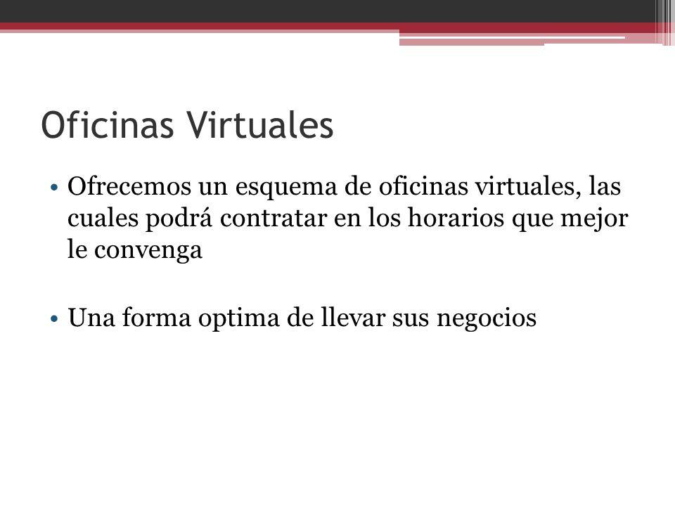 Oficinas Virtuales Ofrecemos un esquema de oficinas virtuales, las cuales podrá contratar en los horarios que mejor le convenga.