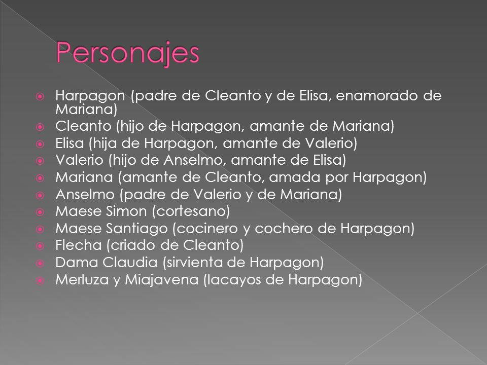 Personajes Harpagon (padre de Cleanto y de Elisa, enamorado de Mariana) Cleanto (hijo de Harpagon, amante de Mariana)