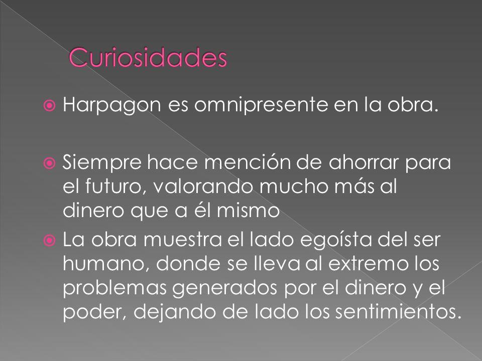 Curiosidades Harpagon es omnipresente en la obra.