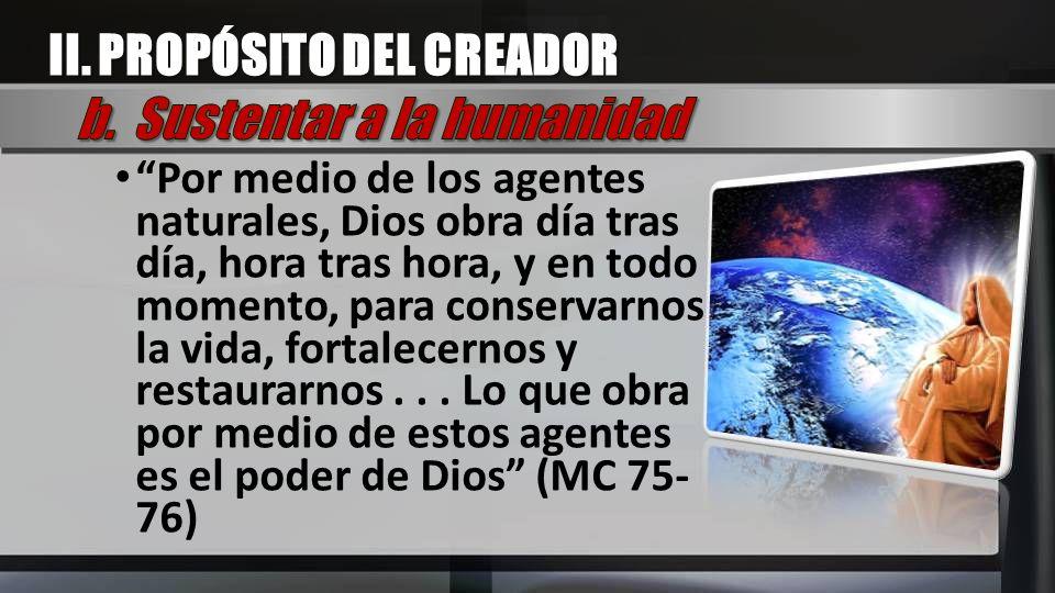 II. PROPÓSITO DEL CREADOR b. Sustentar a la humanidad