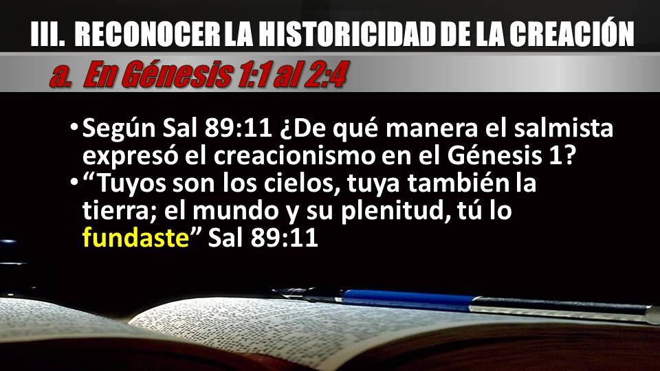 a. En Génesis 1:1 al 2:4 III. RECONOCER LA HISTORICIDAD DE LA CREACIÓN