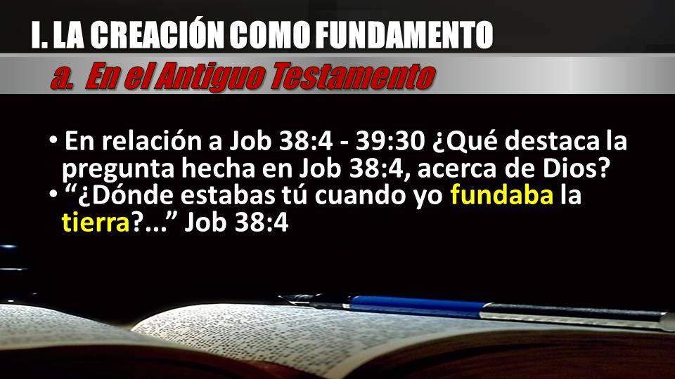 I. LA CREACIÓN COMO FUNDAMENTO a. En el Antiguo Testamento