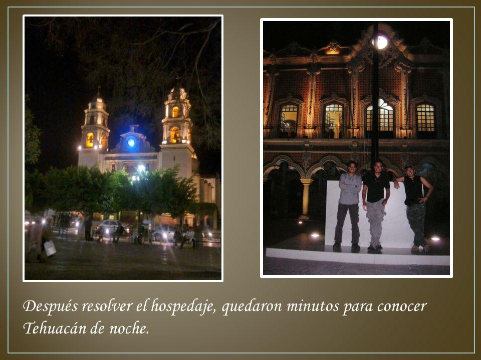 Después resolver el hospedaje, quedaron minutos para conocer Tehuacán de noche.